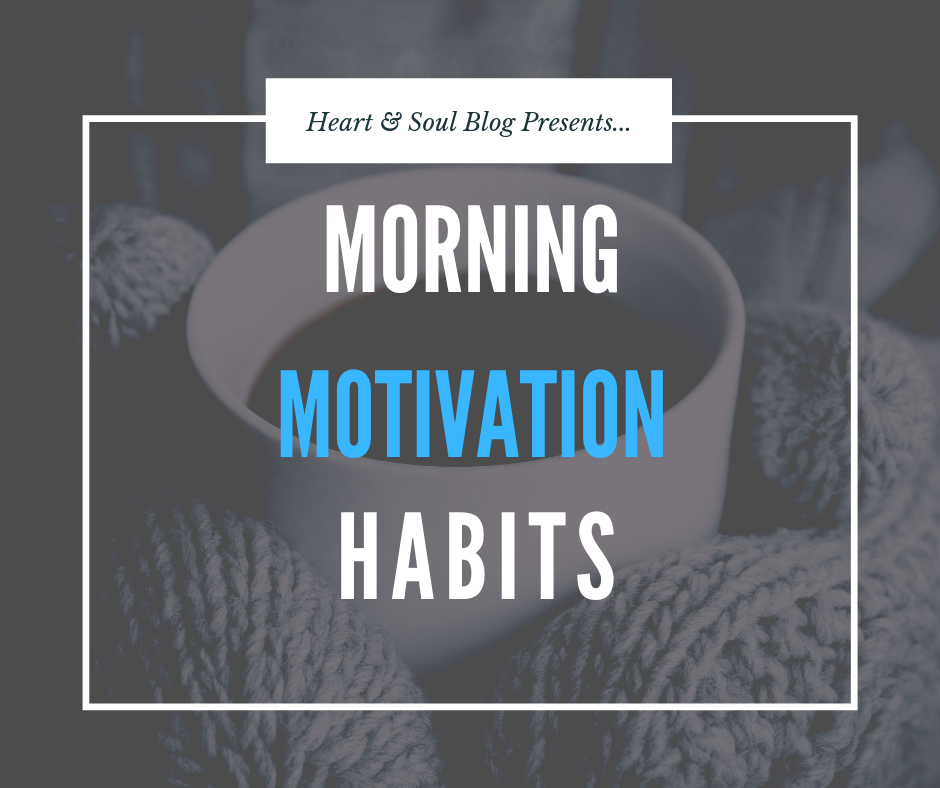 "Cup of coffee with white mug next to blue blanket as background. Foreground text reads ""Heart & Soul Blog Presents...Morning Motivation Habits"""