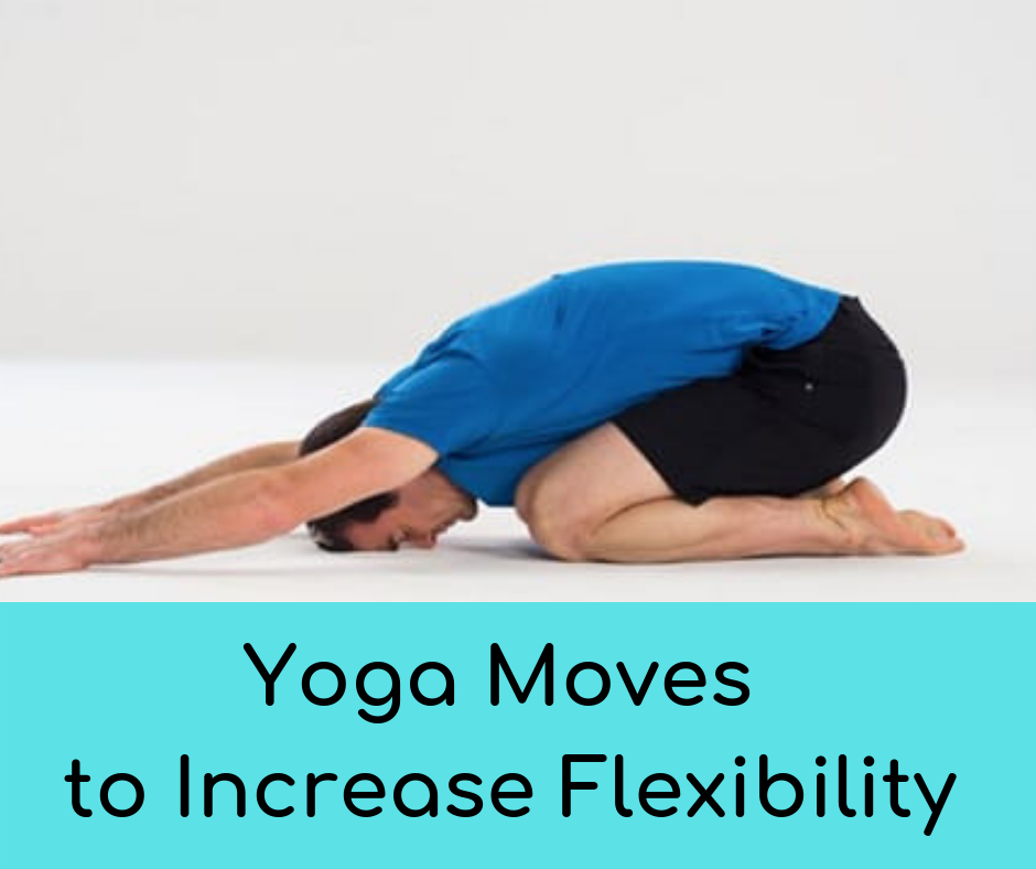 "Man doing yoga pose with hands out sitting on knees blue sign underneath reads ""Yoga Moves to Increase Flexibility"""