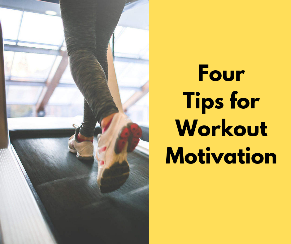 Left side is a shot of legs running on a treadmill and right side is a yellow block with black text that reads Four Tips for Workout Motivation