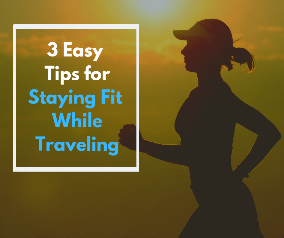 3 Easy Tips for Staying Fit While Traveling