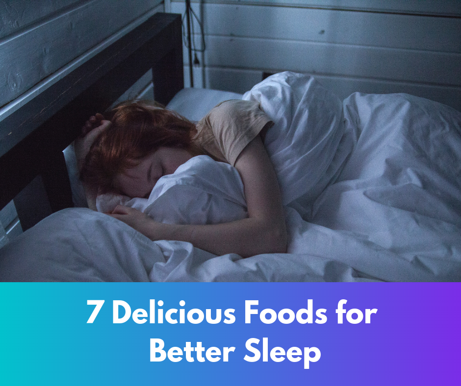 woman sleeping on bed with text below that reads 7 Delicious Foods for Better Sleep