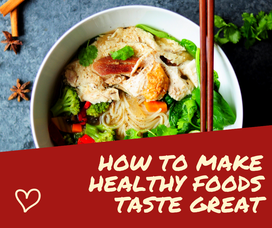 image of chicken and broccoli dish in bowl with text that reads How to Make Healthy Foods Taste Great