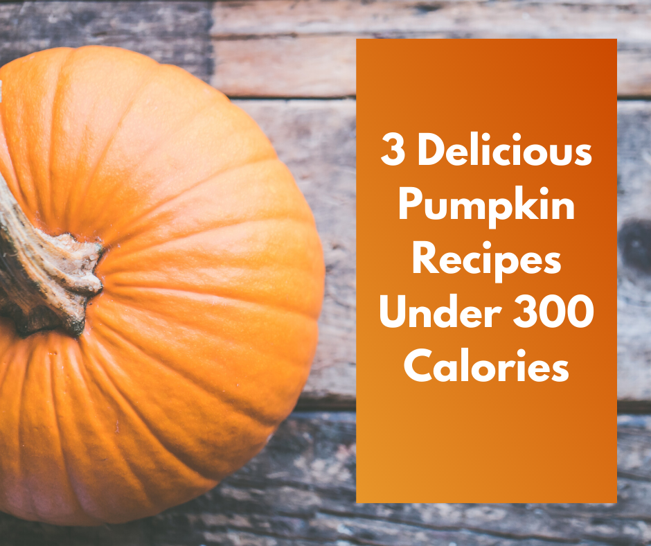 giant pumpkin next to text that reads 3 Delicious Pumpkin Recipes Under 300 Calories