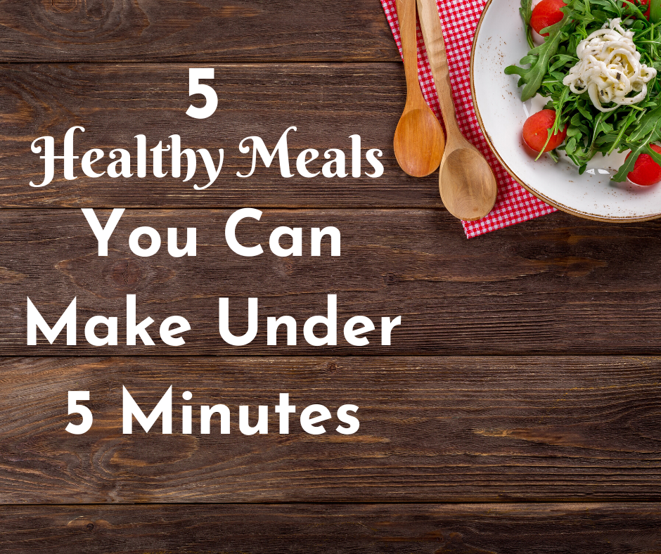 5 Healthy Meals You Can Make Under 5 Minutes thumbnail image