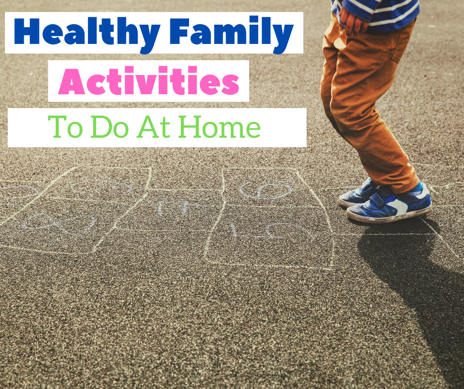 child playing hopscotch with text that reads Healthy Family Activities to do at Home